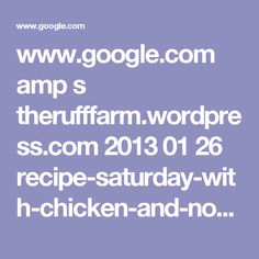 www.google.com amp s therufffarm.wordpress.com 2013 01 26 recipe-saturday-with-chicken-and-noodles amp