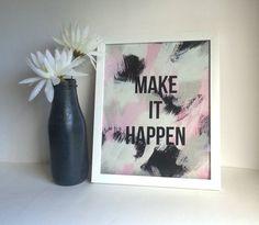 Make it Happen inspirational quote 8.5 x 11 inch art by StarrJoy16