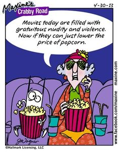 Movies today are filled with gratuitous nudity and violence. Now if they can just lower the price of popcorn.