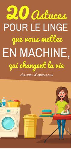 20 ASTUCES POUR LE LINGE QUE VOUS METTEZ EN MACHINE QUI CHANGENT LA VIE !