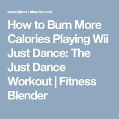 How to Burn More Calories Playing Wii Just Dance: The Just Dance Workout | Fitness Blender