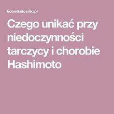 Czego unikać przy niedoczynności tarczycy i chorobie Hashimoto Hypothyroidism, Health, Blog, Women's Fashion, Fun, Chopsticks, Beauty Tutorials, Clean Foods, Salud