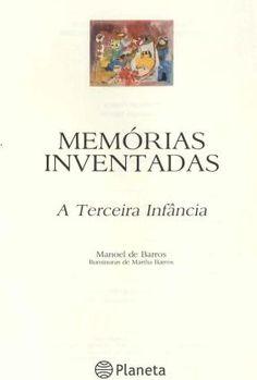 """""""Memórias inventadas: a terceira infância"""",  Manoel de Barros, ♥♥♥"""