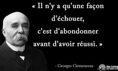 Il n'y a qu'une seule façon d'échouer, c'est d'abandonner avant d'avoir réussi. - Georges Clemenceau