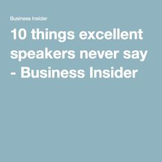 10 things excellent speakers never say - Business Insider