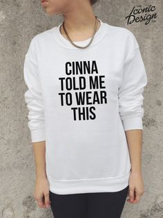 Cinna Told Me To Wear This Jumper Top Sweater by TheIconicDesignCo