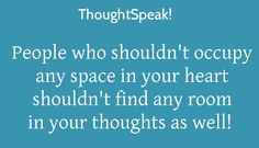 #99 ThoughtSpeak! People who shouldn't occupy any space in your heart shouldn't find any room in your thoughts as well!