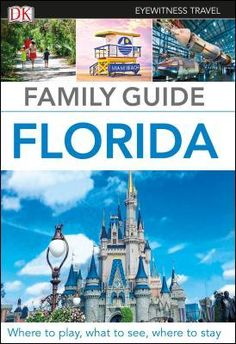 Family Guide Florida By Dk Travel Florida Travel Guide Family Travel Florida Travel