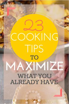 23 Cooking Tips To Take Advantage Of What You Already Have