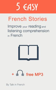 5 Easy French Stories. Perfect for beginner and intermediate level French. It's a painless way to improve your French vocabulary and your confidence at reading and listening. No dictionary necessary-Each story is broken down with French and English Glossary. Vocabulary recap at the end of the book and chapter. Practice your writing: Try to make your own summary. Compare it with my sample Practice your pronunciation and your listening with the free MP3! Free for 5 days!