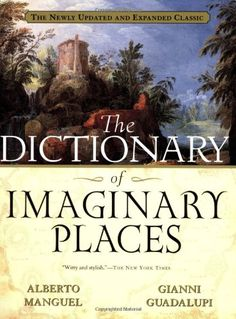 The Dictionary of Imaginary Places: The Newly Updated and Expanded Classic: Alberto Manguel, Gianni Guadalupi, Graham Greenfield, James Cook