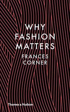 Why Fashion Matters (Hardback): Frances Corner