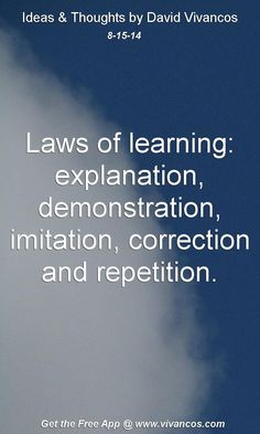 "August 15th 2014 Idea, ""Laws of learning: explanation, demonstration, imitation, correction and repetition."" https://www.youtube.com/watch?v=PSvEXWdY0mI #quote"