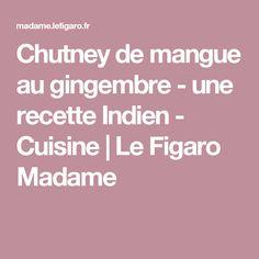 Chutney de mangue au gingembre - une recette Indien - Cuisine   Le Figaro Madame