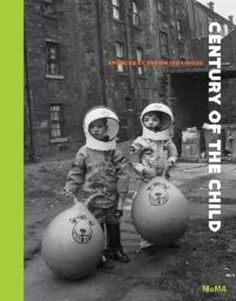 Century of the child : growing by design 1900-2000 - Emily Hall