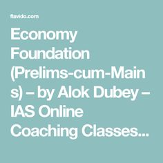 Economy Foundation (Prelims-cum-Mains) – by Alok Dubey – IAS Online Coaching Classes – Flavido