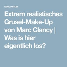 Extrem realistisches Grusel-Make-Up von Marc Clancy | Was is hier eigentlich los?