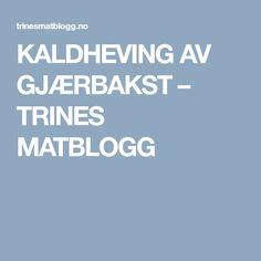 KALDHEVING AV GJÆRBAKST – TRINES MATBLOGG