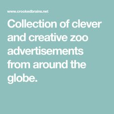 Collection of clever and creative zoo advertisements from around the globe.