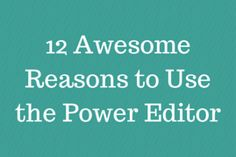 Why you should be using Power Editor for Facebook Ad campaign management