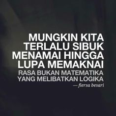 Rasa bukan matematika yang melibatkan logika. My Life Quotes, Best Quotes, Love Quotes, Inspirational Quotes, Quotations, Qoutes, Simple Quotes, Quotes Indonesia, Islamic Quotes