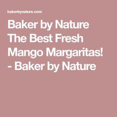 Baker by Nature The Best Fresh Mango Margaritas! - Baker by Nature