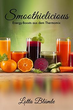 REZEPTE FÜR DEN THERMOMIX / SMOOTHIES: Smoothielicious (Energy - Boost aus dem Thermomix, Smoothies, Gesund, Vegetarisch, Vitamine)