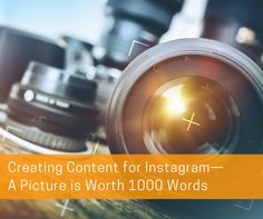 Creating Content for Instagram—A Picture is Worth 1000 Words #marketing #tips #social