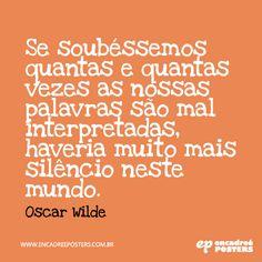 frase - Se soubéssemos quantas e quantas vezes as nossas palavras são mal interpretadas, haveria muito mais silêncio nesse mundo - Oscar Wilde