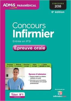 Concours Infirmier 2016- Épreuve orale - Entraînement - € 16. Consultez les premières pages sur Amazon et surtout lisez les commentaires sur ce lien: http://www.amazon.fr/gp/product/2311202758/ref=as_li_tl?ie=UTF8&camp=1642&creative=19458&creativeASIN=2311202758&linkCode=as2&tag=territoireinf-21