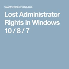 Lost Administrator Rights in Windows 10 / 8 / 7