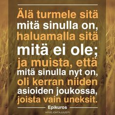 Älä turmele sitä mitä sinulla on, haluamalla sitä mitä ei ole; Wise Quotes, Qoutes, Inspirational Quotes, Big Words, Great Words, Good Thoughts, Good To Know, Happy Life, Wisdom