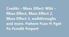 Credits – Mass Effect Wiki – Mass Effect, Mass Effect 2, Mass Effect 3, walkthroughs and more. #where #can #i #get #a #credit #report credits.remmont.c... #credits cards # Credits Contents HistoryThe post Credits – Mass Effect Wiki – Mass Effect, Mass Effect 2, Mass Effect 3, walkthroughs and more. #where #can #i #get #a #credit #report appeared first on Credits.