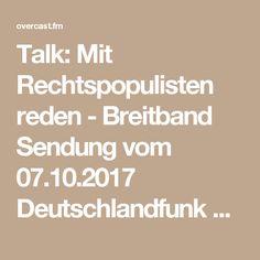 Talk: Mit Rechtspopulisten reden - Breitband Sendung vom 07.10.2017 Deutschlandfunk Kultur