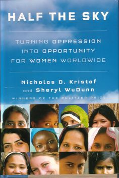 An astonishing look at the oppression of woman worldwide - and people who have triumphed in spite of it.   The title comes from the phrase 'Women hold up half the sky'.
