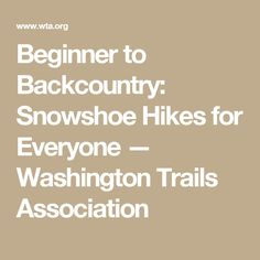 Beginner to Backcountry: Snowshoe Hikes for Everyone — Washington Trails Association