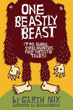 One Beastly Beast by Garth Nix. Cover by Brian Biggs.