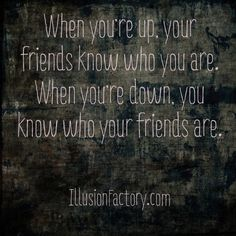 When you're up, your friends know who you are. When you're down, you know who your friends are. We share quotes with our friends on Pinterest to help stimulate the world evolution in positive directions. If you like what we are sharing with you from The Illusion Factory and would like to discuss our advertising, marketing and social media services, call us at 818-788-9700 x1 so we may review your needs in greater detail. http://illusionfactory.com #kindness #quotes, #quote #greatquotes…