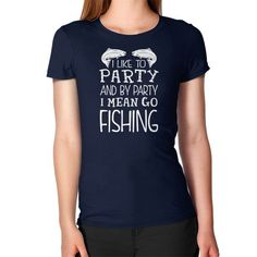 I LIKE TO PARTY FISHING Women's T-Shirt