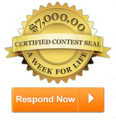 $7,OOO.OO A Week For Life Certified Contest Seal. Respond Now