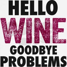 Hello Wine. Goodbye Problems. Alcohol Humor. Sweatshirt