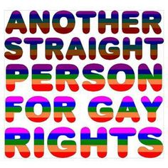 I have two gay brothers and many gay friends.  If you're against Gay Rights, then you're also against me.
