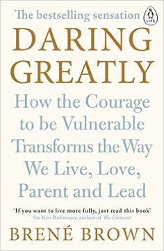 Daring Greatly: How the Courage to Be Vulnerable Transforms the Way We Live, Love, Parent, and Lead: Amazon.co.uk: Brené Brown: 9780241257401: Books