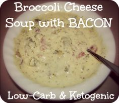 Tastier Broccoli Cheese Soup (with bacon!)- I'm pretty sure the carb count is WAAAAAAAAAAAAAAAAYYYYYY OFF on this one. Broccoli's the only thing with carbs in it.