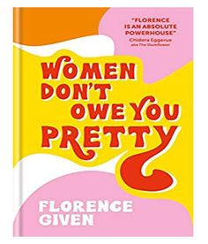 Buy Women Don't Owe You Pretty by Florence Given from Waterstones today! Click and Collect from your local Waterstones or get FREE UK delivery on orders over