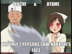 "Naruto » Humor » Meme | ""Teuchi and Ayame, the only two people who saw Kakashi's face"" 