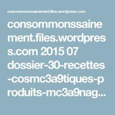 consommonssainement.files.wordpress.com 2015 07 dossier-30-recettes-cosmc3a9tiques-produits-mc3a9nagers-consommons-sainement.pdf
