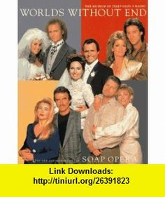 Worlds Without End The Art and History of the Soap Opera (9780810939974) Ron Simon, Robert J. Thompson, Louise Spence, Jane Feuer, Laura Stempel Mumford, Robert C. Allen, James Thurber, Museum of Television  Radio , ISBN-10: 0810939975  , ISBN-13: 978-0810939974 ,  , tutorials , pdf , ebook , torrent , downloads , rapidshare , filesonic , hotfile , megaupload , fileserve