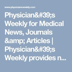 Physician's Weekly for Medical News, Journals & Articles | Physician's Weekly provides news & information at the point-of-care to hospitals, oncology centers & physician group practices, including specialty editions for Surgery, Emergency Departments, Oncology, & Primary Care.