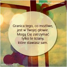 Granica tego, co możliwe, jest w Twojej głowie. Good Thoughts, Positive Thoughts, Positive Vibes, Some Quotes, Powerful Words, In My Feelings, Quotations, Inspirational Quotes, Wisdom